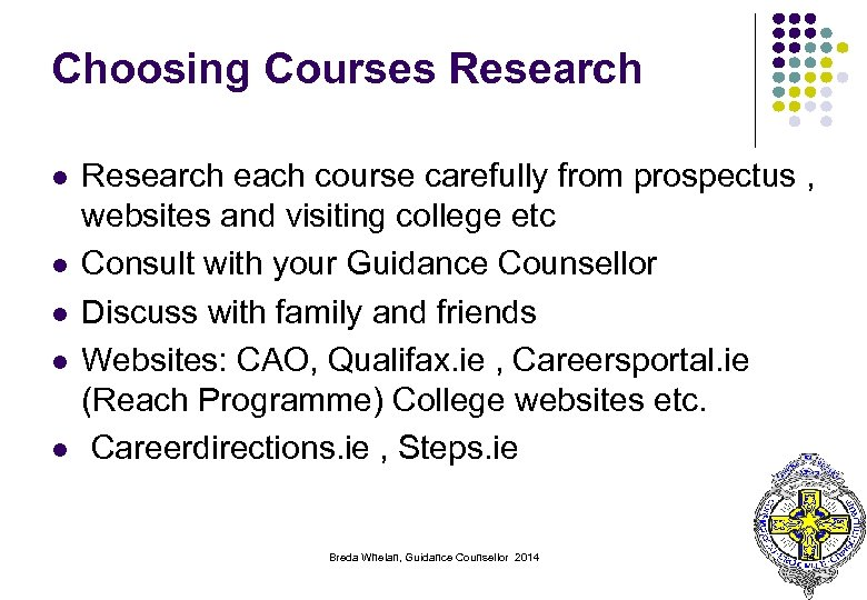Choosing Courses Research l l l Research each course carefully from prospectus , websites