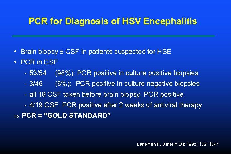 PCR for Diagnosis of HSV Encephalitis • Brain biopsy ± CSF in patients suspected