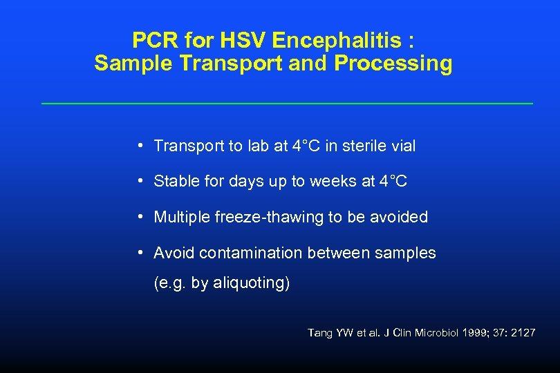 PCR for HSV Encephalitis : Sample Transport and Processing • Transport to lab at