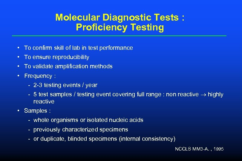 Molecular Diagnostic Tests : Proficiency Testing • To confirm skill of lab in test