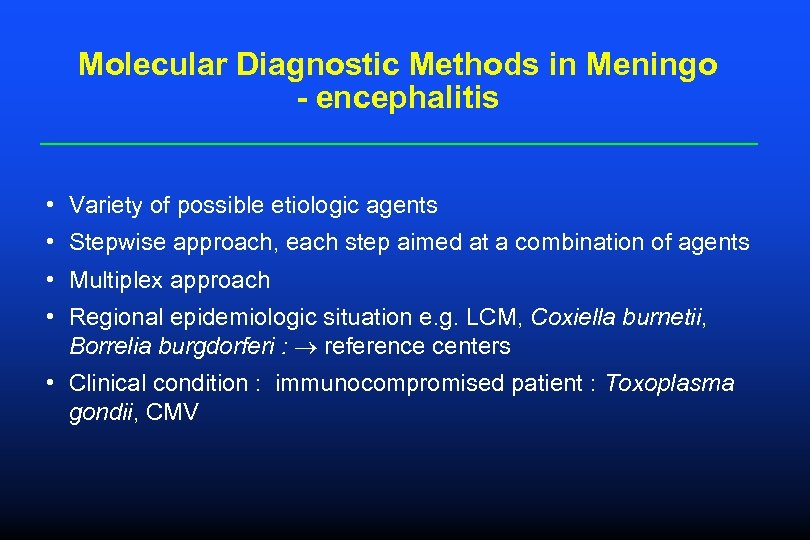 Molecular Diagnostic Methods in Meningo - encephalitis • Variety of possible etiologic agents •