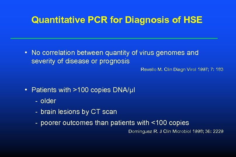 Quantitative PCR for Diagnosis of HSE • No correlation between quantity of virus genomes