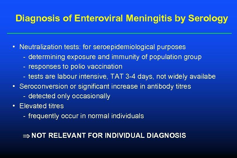 Diagnosis of Enteroviral Meningitis by Serology • Neutralization tests: for seroepidemiological purposes - determining