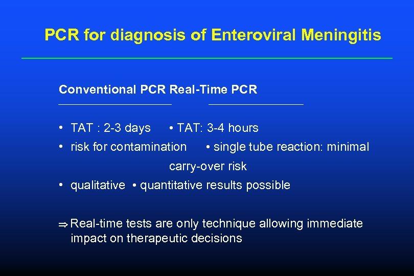 PCR for diagnosis of Enteroviral Meningitis Conventional PCR Real-Time PCR • TAT : 2