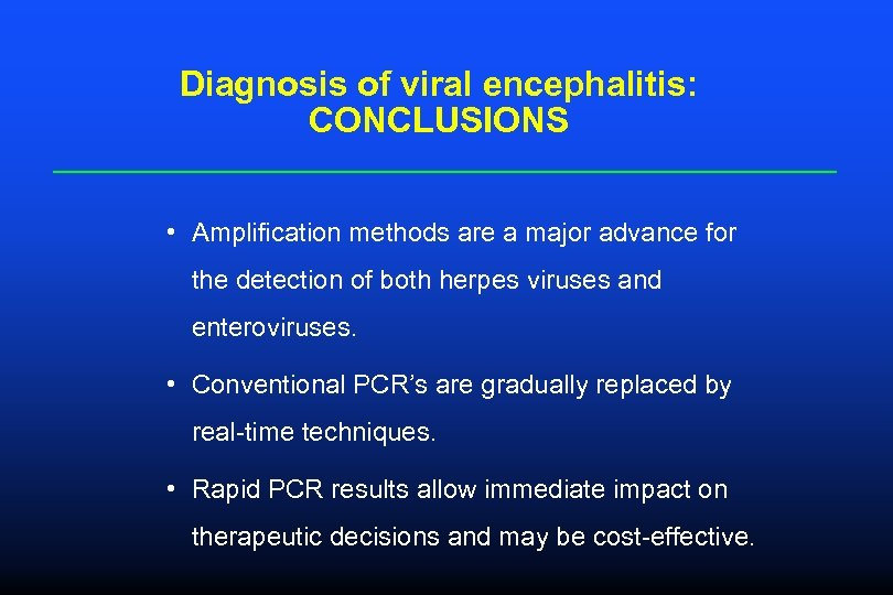 Diagnosis of viral encephalitis: CONCLUSIONS • Amplification methods are a major advance for the
