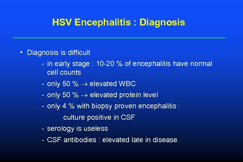 HSV Encephalitis : Diagnosis • Diagnosis is difficult - in early stage : 10