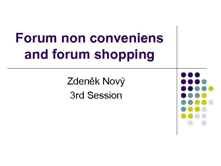 Forum non conveniens and forum shopping Zdeněk Nový 3 rd Session