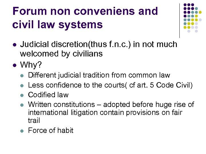 Forum non conveniens and civil law systems l l Judicial discretion(thus f. n. c.