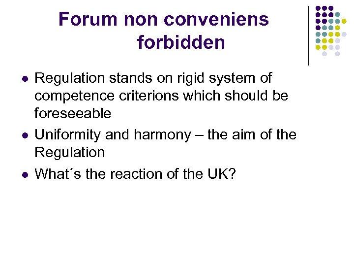 Forum non conveniens forbidden l l l Regulation stands on rigid system of competence