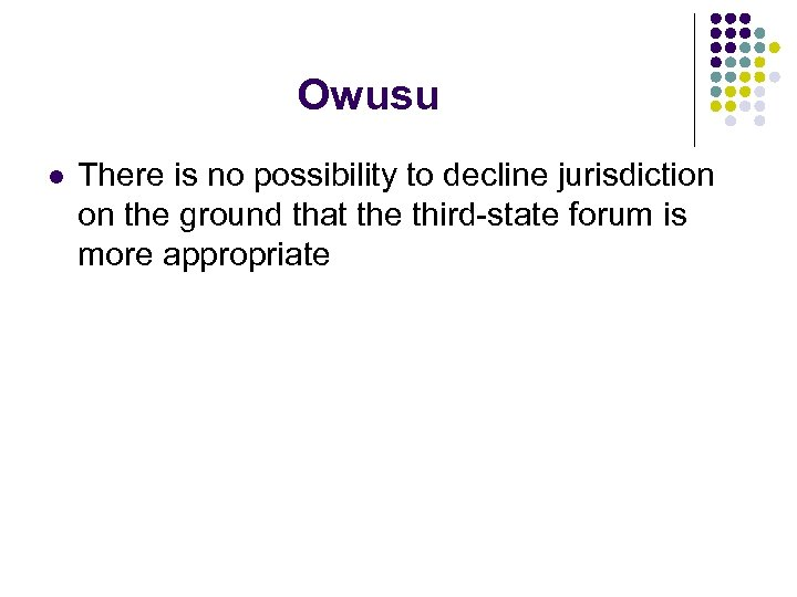 Owusu l There is no possibility to decline jurisdiction on the ground that the