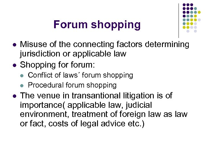 Forum shopping l l Misuse of the connecting factors determining jurisdiction or applicable law