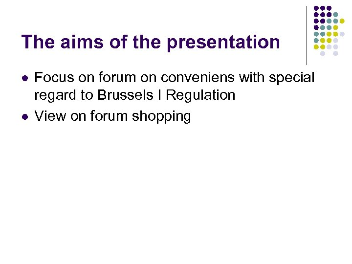 The aims of the presentation l l Focus on forum on conveniens with special