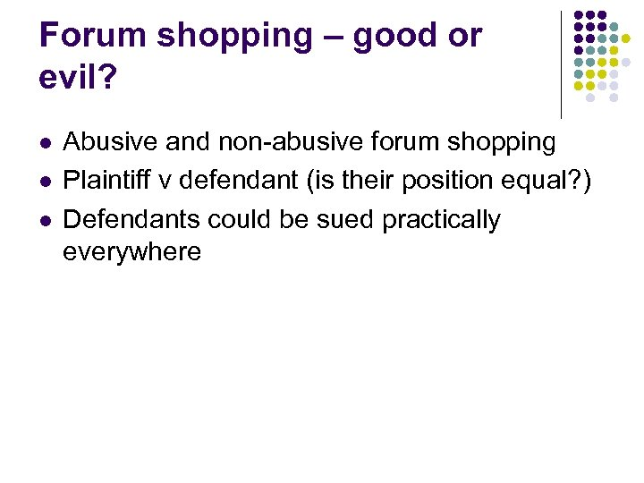 Forum shopping – good or evil? l l l Abusive and non-abusive forum shopping