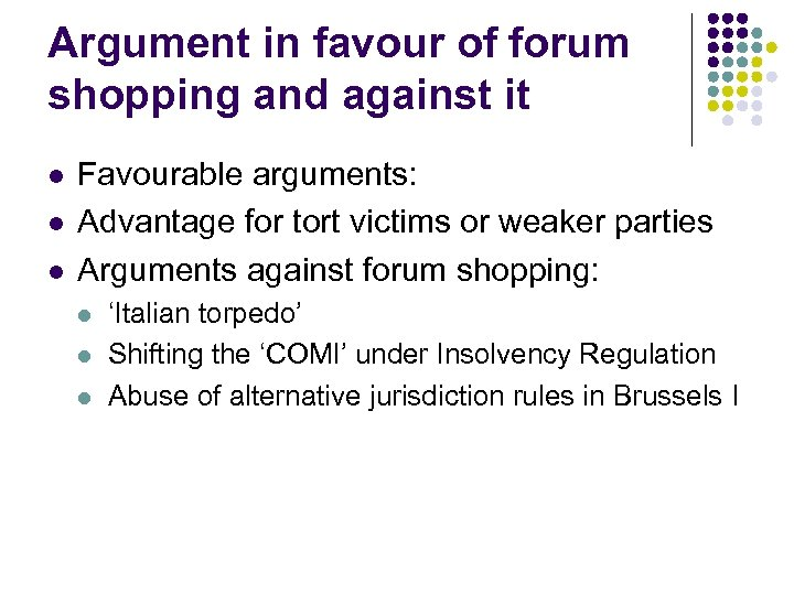 Argument in favour of forum shopping and against it l l l Favourable arguments: