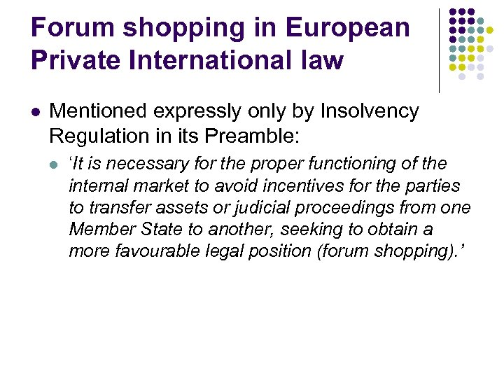 Forum shopping in European Private International law l Mentioned expressly only by Insolvency Regulation