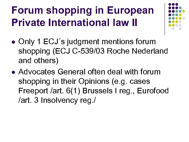 Forum shopping in European Private International law II l l Only 1 ECJ´s judgmentions
