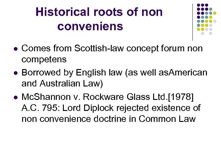 Historical roots of non conveniens l l l Comes from Scottish-law concept forum non