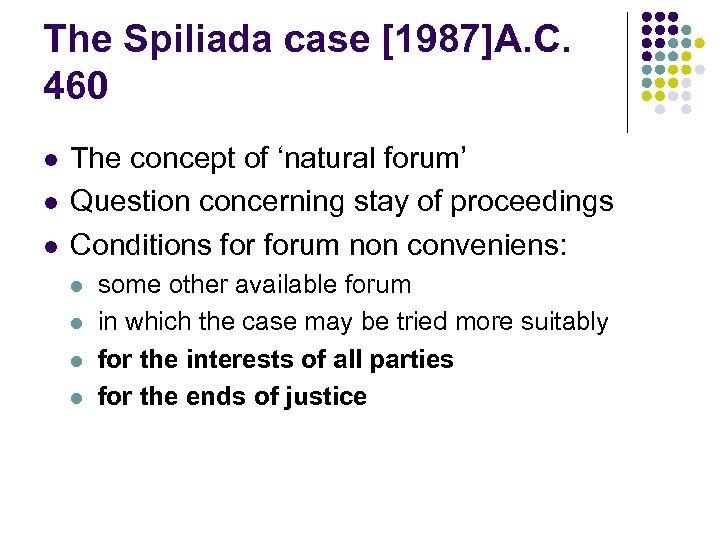 The Spiliada case [1987]A. C. 460 l l l The concept of 'natural forum'