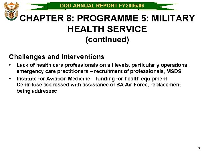 DOD ANNUAL REPORT FY 2005/06 CHAPTER 8: PROGRAMME 5: MILITARY HEALTH SERVICE (continued) Challenges