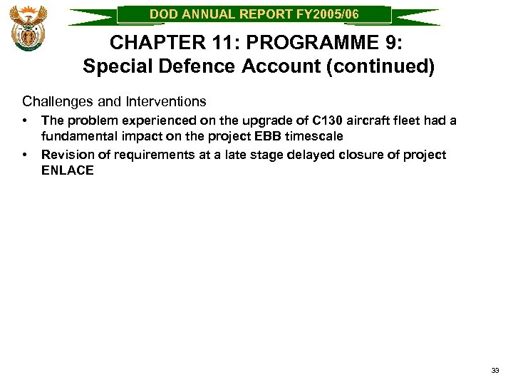 DOD ANNUAL REPORT FY 2005/06 CHAPTER 11: PROGRAMME 9: Special Defence Account (continued) Challenges