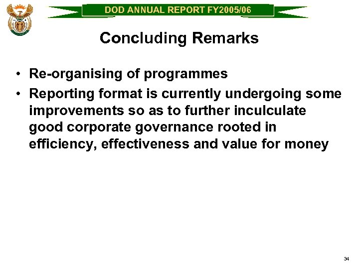 DOD ANNUAL REPORT FY 2005/06 Concluding Remarks • Re-organising of programmes • Reporting format
