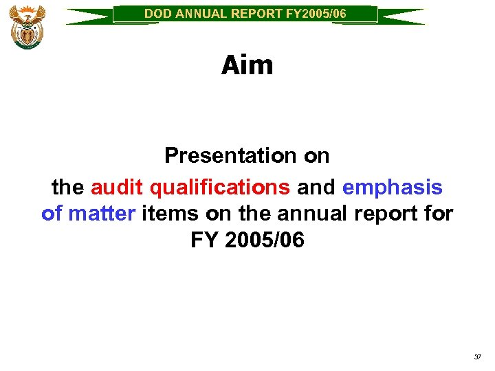 DOD ANNUAL REPORT FY 2005/06 Aim Presentation on the audit qualifications and emphasis of