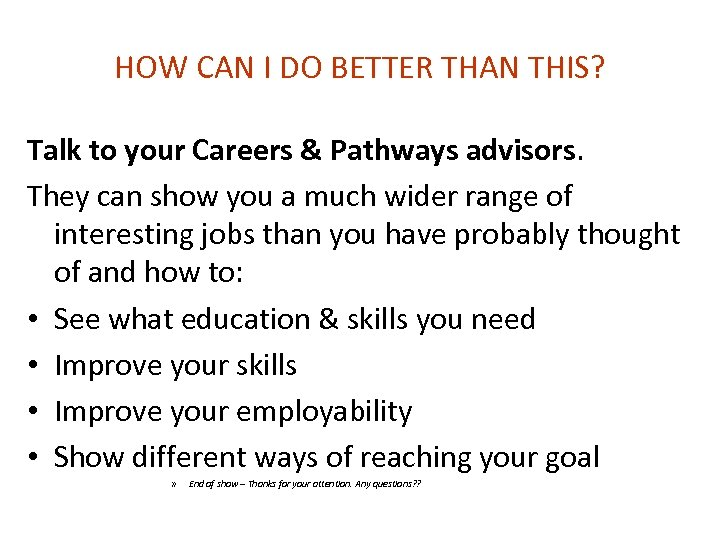 HOW CAN I DO BETTER THAN THIS? Talk to your Careers & Pathways advisors.