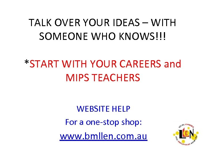 TALK OVER YOUR IDEAS – WITH SOMEONE WHO KNOWS!!! *START WITH YOUR CAREERS and
