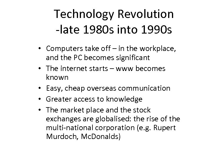 Technology Revolution -late 1980 s into 1990 s • Computers take off – in