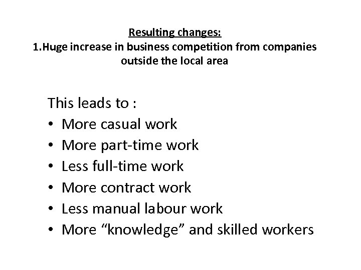 Resulting changes: 1. Huge increase in business competition from companies outside the local area