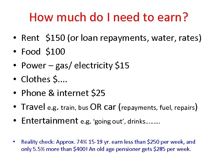 How much do I need to earn? • • Rent $150 (or loan repayments,