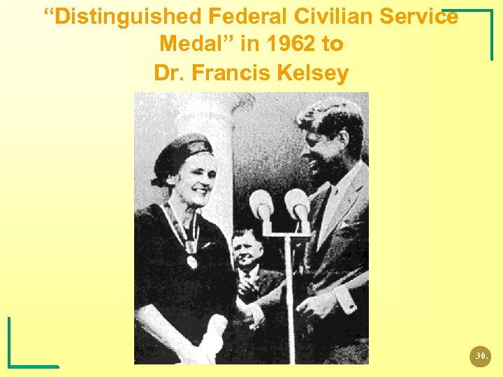 """Distinguished Federal Civilian Service Medal"" in 1962 to Dr. Francis Kelsey 30."