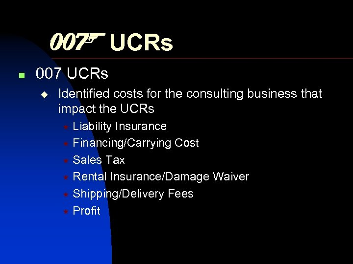 UCRs n 007 UCRs Identified costs for the consulting business that impact the UCRs