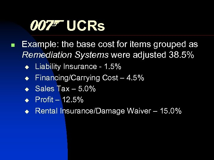 UCRs n Example: the base cost for items grouped as Remediation Systems were adjusted