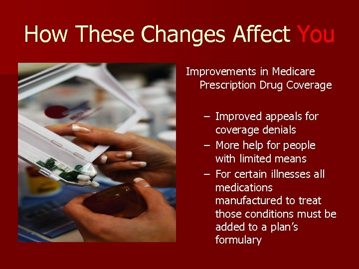 How These Changes Affect You Improvements in Medicare Prescription Drug Coverage – Improved appeals