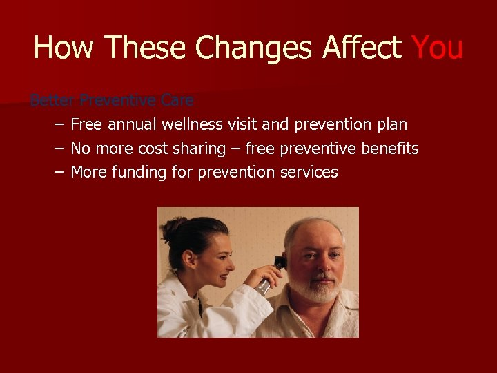 How These Changes Affect You Better Preventive Care – Free annual wellness visit and