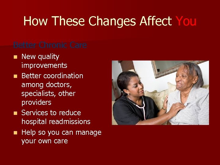 How These Changes Affect You Better Chronic Care New quality improvements n Better coordination