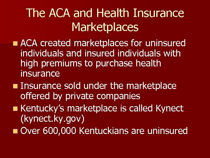 The ACA and Health Insurance Marketplaces n ACA created marketplaces for uninsured individuals and