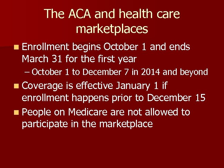 The ACA and health care marketplaces n Enrollment begins October 1 and ends March