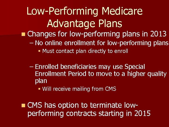 Low-Performing Medicare Advantage Plans n Changes for low-performing plans in 2013 – No online