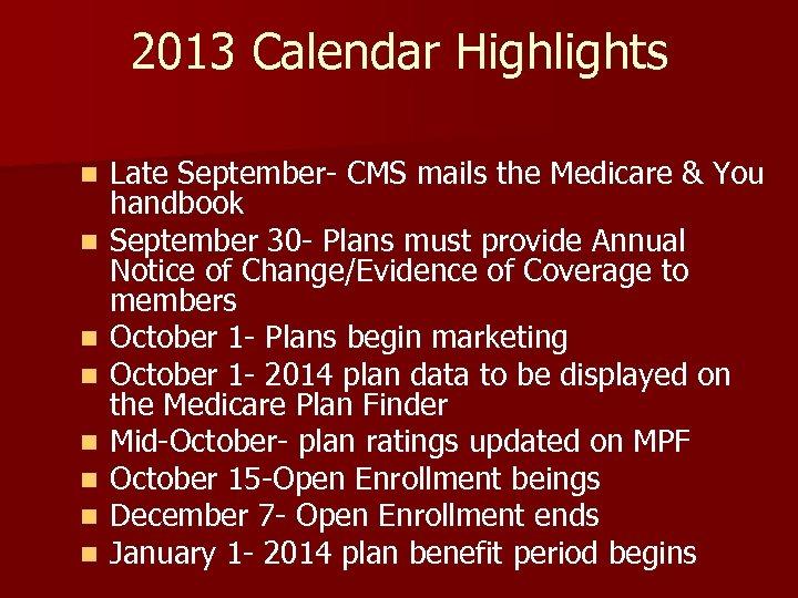 2013 Calendar Highlights n n n n Late September- CMS mails the Medicare &