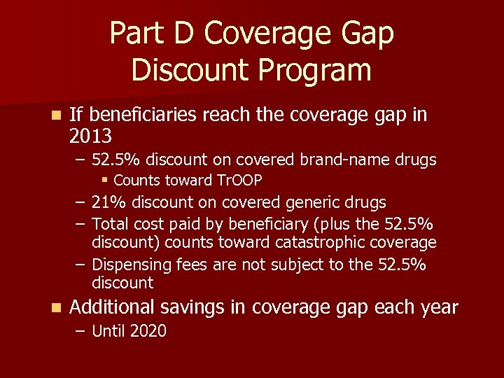 Part D Coverage Gap Discount Program n If beneficiaries reach the coverage gap in