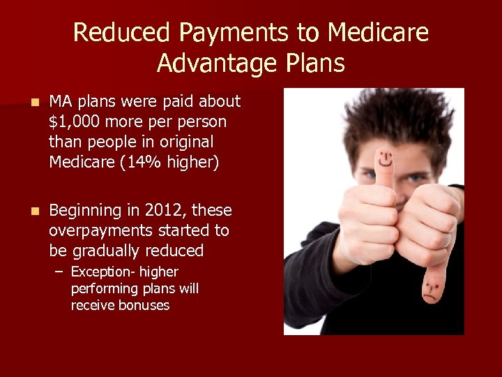 Reduced Payments to Medicare Advantage Plans n MA plans were paid about $1, 000