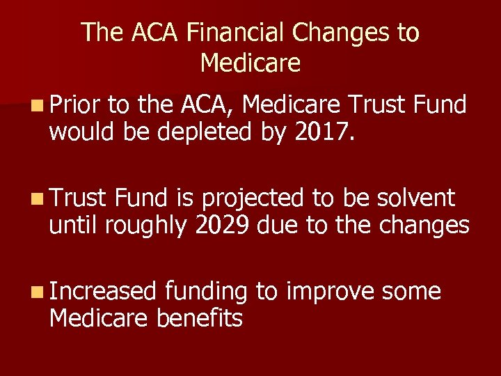 The ACA Financial Changes to Medicare n Prior to the ACA, Medicare Trust Fund