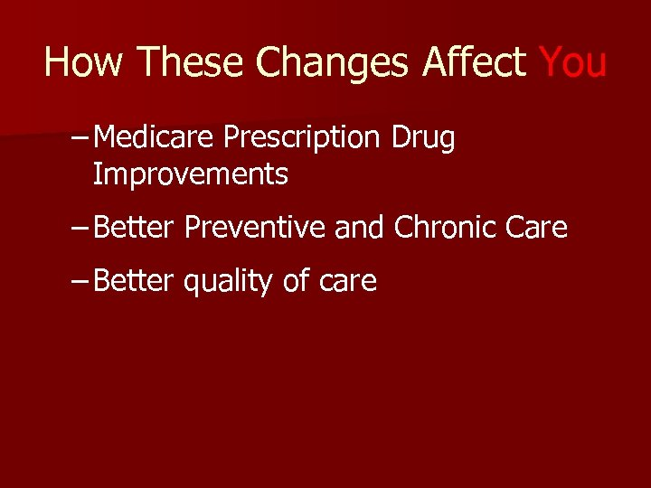 How These Changes Affect You – Medicare Prescription Drug Improvements – Better Preventive and