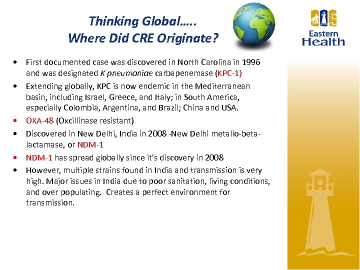 Thinking Global…. . Where Did CRE Originate? • First documented case was discovered in
