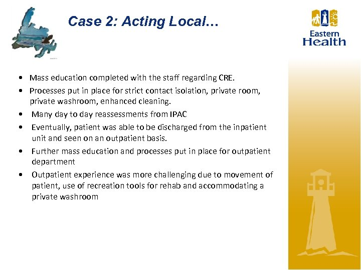 Case 2: Acting Local… • Mass education completed with the staff regarding CRE. •