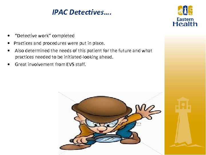 """IPAC Detectives…. • """"Detective work"""" completed • Practices and procedures were put in place."""