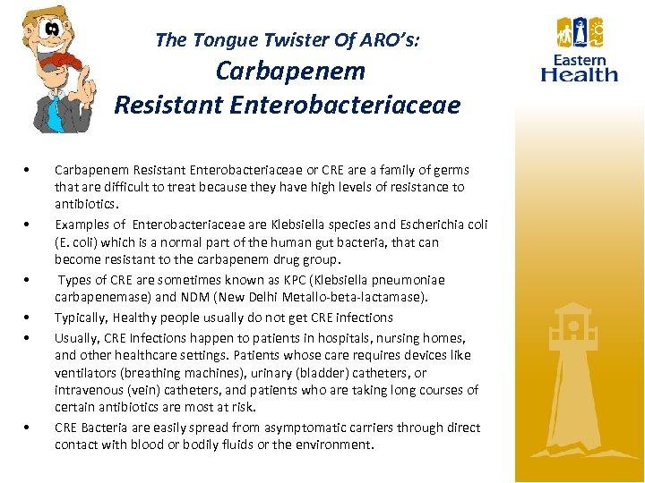 The Tongue Twister Of ARO's: Carbapenem Resistant Enterobacteriaceae • • • Carbapenem Resistant Enterobacteriaceae