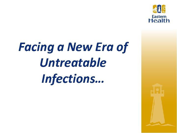 Facing a New Era of Untreatable Infections…